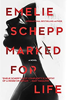 Marked For Life - A Gripping Thriller By The Crimetime Specsavers Crime Writer Of The Year 2017 by [Emelie Schepp]