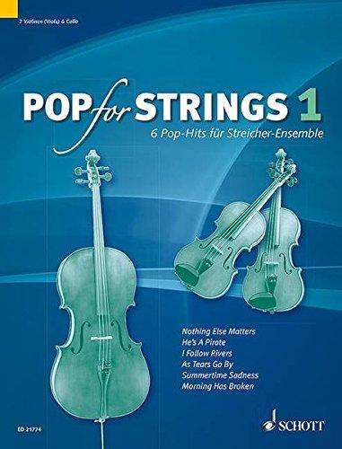 Pop for Strings: 6 Pop-Hits für Streicher-Ensemble. Band 1. Violine 1, Violine 2 (Viola) und Violoncello. Partitur und Stimmen.