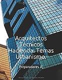 Arquitectos Técnicos Hacienda. Temas Urbanismo. (Temario Arquitectos Técnicos Hacienda)