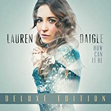 How Can It Be [Deluxe Edition] by Lauren Daigle