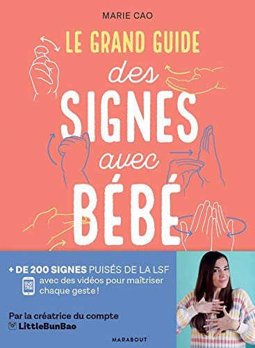 Le grand guide des signes avec bébé: + de 200 signés puisés dans la LSF avec des vidéos pour...