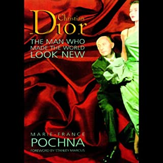 Christian Dior     The Man Who Made the World Look New              By:                                                                                                                                 Marie-France Pochna                               Narrated by:                                                                                                                                 Nadia May                      Length: 12 hrs and 15 mins     66 ratings     Overall 3.8
