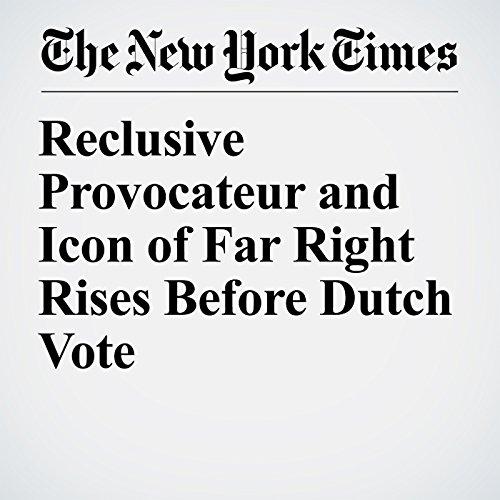 Reclusive Provocateur and Icon of Far Right Rises Before Dutch Vote copertina