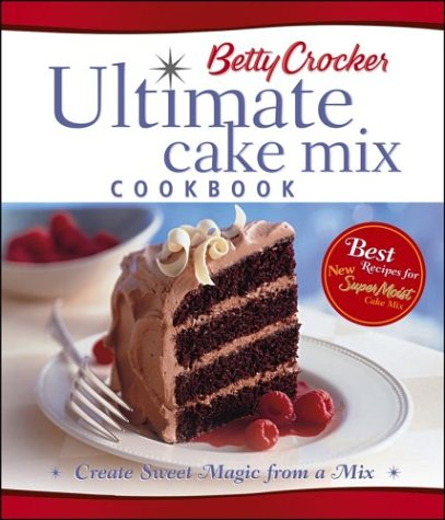 Betty Crocker's Ultimate Cake Mix Cookbook: Create Sweet Magic from a Mix