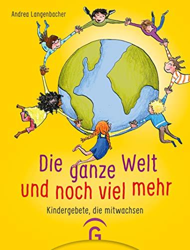 Die ganze Welt und noch viel mehr: Kindergebete, die mitwachsen