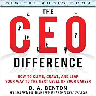 The CEO Difference     How to Climb, Crawl, and Leap Your Way to the Next Level of Your Career              By:                                                                                                                                 D.A. Benton                               Narrated by:                                                                                                                                 Kelley Hazen                      Length: 7 hrs and 4 mins     23 ratings     Overall 4.3