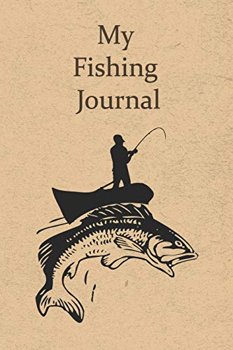My Fishing Journal: A Log for the Serious Fisherman, Fisherwoman, Boys and Girls to Record Their Fishing Data