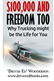 $100,000 and Freedom Too: Why Truck Driving...