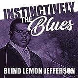 Instinctively the Blues - Blind Lemon Jefferson