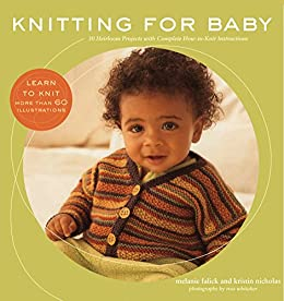 Knitting for Baby: 30 Heirloom Projects with Complete How-to-Knit Instructions by [Melanie Falick, Kristin Nicholas, Ross Whitaker]