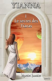 Yianna - 1: Le secret des Yiaras (Trilogie Yianna) (French Edition) by [Manon Samson, Éditions LouD]