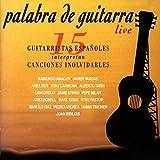 Palabra de Guitarra (En Vivo) [15 Guitarristas Españoles Interpretan Canciones Inolvidables] [En Vivo]