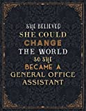 General Office Assistant Lined Notebook - She Believed She Could Change The World So She Became A General Office Assistant Job Title Journal: ... 8.5 x 11 inch, 21.59 x 27.94 cm, Journal, A4