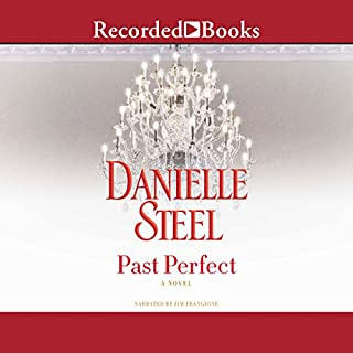 Past Perfect                   By:                                                                                                                                 Danielle Steel                               Narrated by:                                                                                                                                 Jim Frangione                      Length: 8 hrs and 8 mins     28 ratings     Overall 4.5