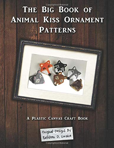 The Big Book of Animal Kiss Ornament Patterns: A Plastic Canvas Craft Book
