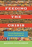 Feeding the Crisis: Care and Abandonment in America's Food Safety Net (Volume 71) (California Studies in Food and Culture)