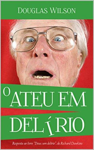 """O ateu em delírio: Uma resposta ao livro """"Deus um Delírio"""", de Richard Dawkins"""