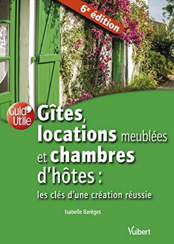 Gîtes, locations meublées et chambres dhôtes : les clés dune création réussie (2020)