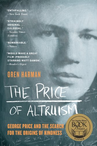 The Price of Altruism: George Price and the Search for the Origins of Kindness