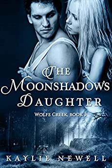 The Moonshadow's Daughter (Wolfe Creek Book 3) by [Kaylie Newell]