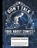 Don't Talk Bad About Comics Composition Notebook 110 Pages Wide