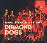 Set Fire to It All by DIAMOND DOGS (2012-03-20)