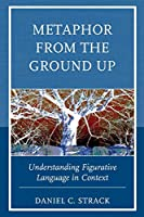 Metaphor from the Ground Up: Understanding Figurative Language in Context