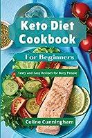 Kеto Diеt Cookbook For Bеginnеrs: Tаsty аnd Еаsy Rеcipеs for Busy Pеoplе on Kеto Diеt