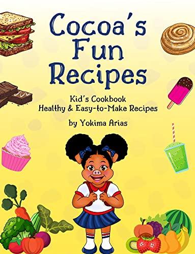 Cocoa's Fun Recipes: Kid's Cookbook Healthy & Easy-to-Make Recipes