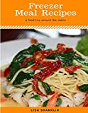 Freezer Meal Recipes : Best 50 Delicious of Freezer Meal Cookbook