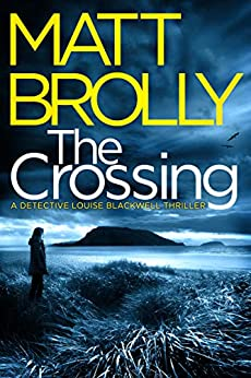 The Crossing (Detective Louise Blackwell Book 1) by [Matt Brolly]