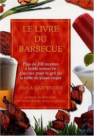 Le livre du barbecue : Plus de 200 recettes ÿ faible teneur en glucides pour le gril ou la table pique-nique