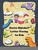 Easter Alphabet Letter Tracing for Kids: Preschool Prewriting Workbooks for Toddlers,1st Grade Writing ABC Handwriting Practice Book for Kids