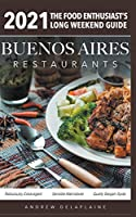 2021 Buenos Aires Restaurants - The Food Enthusiast's Long Weekend Guide