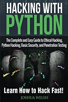Hacking With Python  The Complete and Easy Guide to Ethical Hacking Python Hacking Basic Security and Penetration Testing - Learn How to Hack Fast! .. Python Tor Bitcoin Blockchain   Volume 1