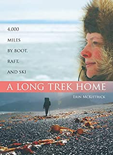 A Long Trek Home: 4,000 Miles by Boot, Raft, and Ski