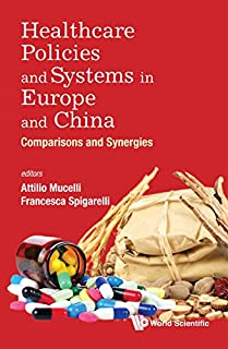 Healthcare Policies and Systems in Europe and China:Comparisons and Synergies (Health Economics)