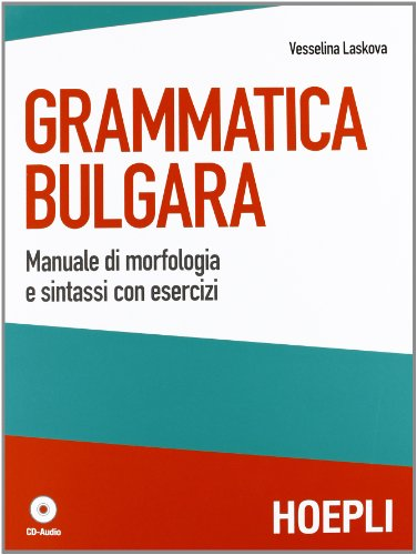 Grammatica bulgara. Manuale di morfologia e sintassi con esercizi. Con CD Audio