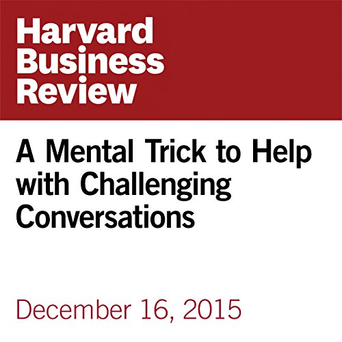 A Mental Trick to Help with Challenging Conversations audiobook cover art