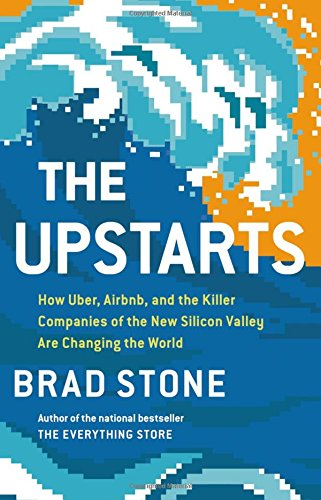 The Upstarts: How Uber, Airbnb, and the Killer Companies of the New...