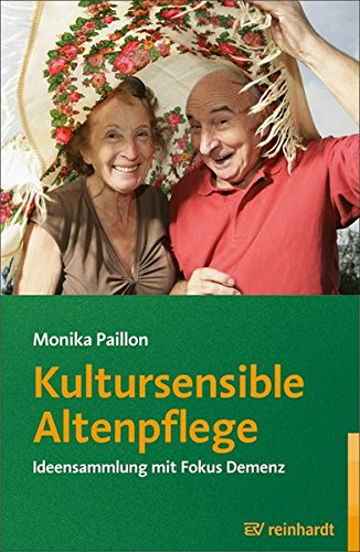 Kultursensible Altenpflege: Ideensammlung mit Fokus Demenz (Reinhardts Gerontologische Reihe)