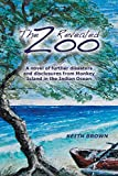 The Zoo Revealed: A Novel of Further Disasters and Disclosures From Monkey Island in the Indian Ocean (2) (The Zoo Trilogy)
