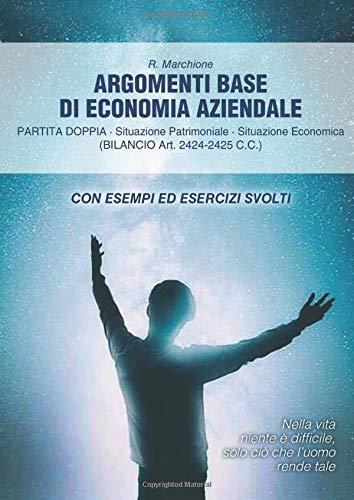 Argomenti Base di Economia Aziendale: Partita Doppia-Situazione Patrimoniale-Situazione Economica (BILANCIO Art.2424-2425-C.C.) Con esempi ed esercizi svolti