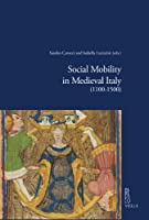 Social Mobility in Medieval Italy 1100-1500 (Viella Historical Research)