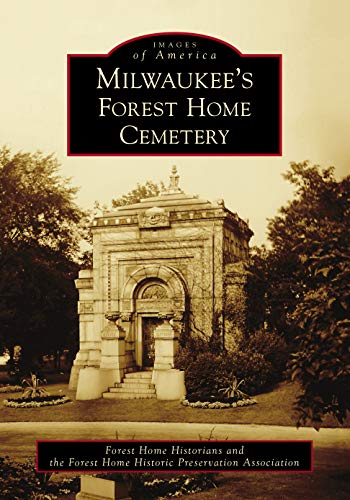 Compare Textbook Prices for Milwaukee's Forest Home Cemetery Images of America  ISBN 9781467104890 by Forest Home Historians and the Forest Home Historic Preservation Association