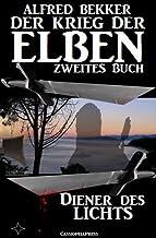 Diener des Lichts (Der Krieg der Elben - Zweites Buch) (Alfred Bekker's Elben-Saga - Neuausgabe 6) (German Edition)