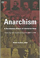 Anarchism: A Documentary History Of Libertarian Ideas: From Anarchy to Anarchism (300 CE to 1939)
