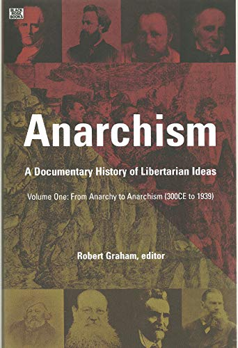 Anarchism Volume One: A Documentary History of Libertarian Ideas, Volume One – From Anarchy to Anarchism (Volume 1) (Ana