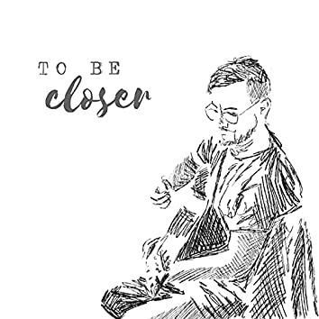 To Be Closer (Acoustic)