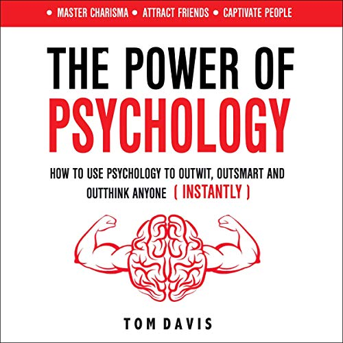 The Power of Psychology: How to Use Psychology to Outwit, Outsmart and Outthink Anyone (Instantly) audiobook cover art